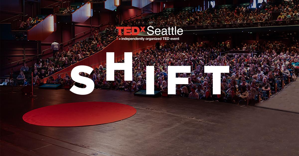 TEDxSeattle 2019 - SHIFT - Early Bird Tickets On Sale Now